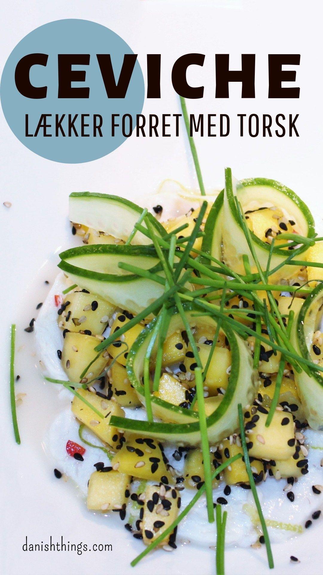 Ceviche - lime og æble marineret torsk med mango og agurke-crudité - Danish Things
