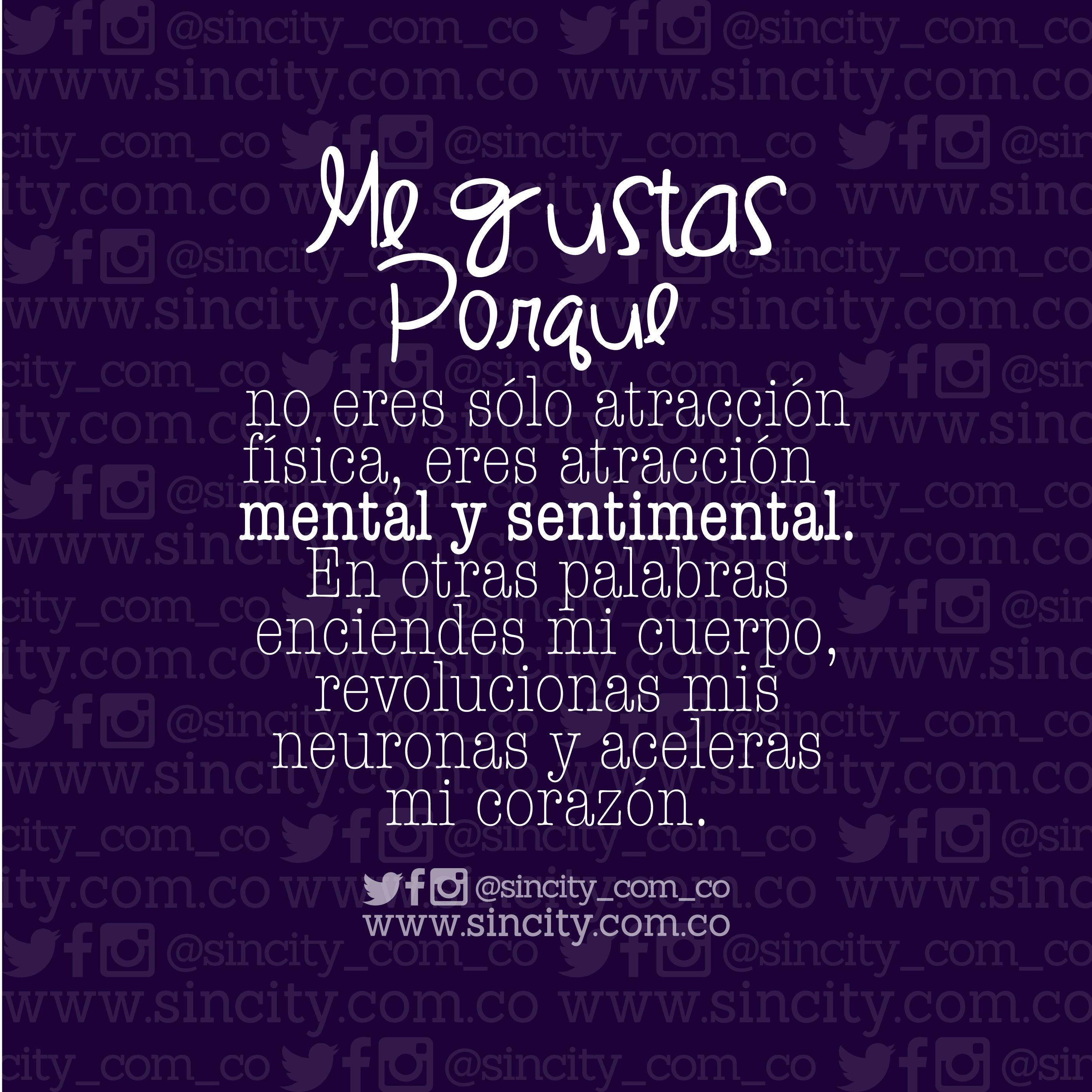 #MeGustas  #frases #frasessincity #sincity #atraccionfisica #mental #sentimental #cuerpo #neuronas #corazon #amor #parejas