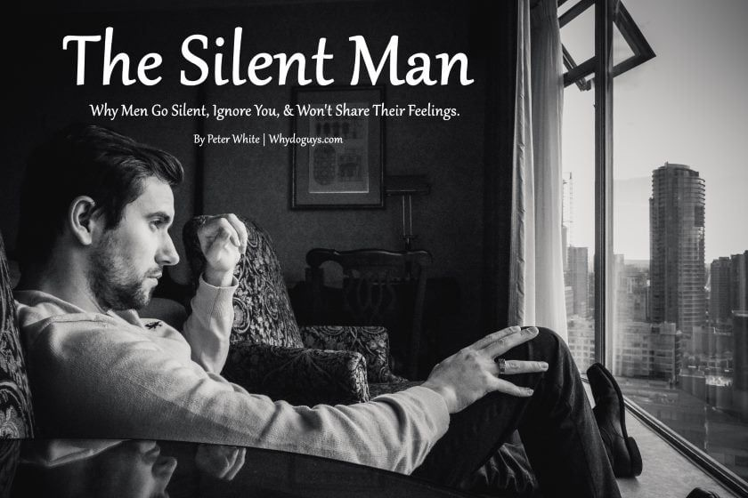 Why Men Go Silent, Ignore You, Refuse or Wont Share Their