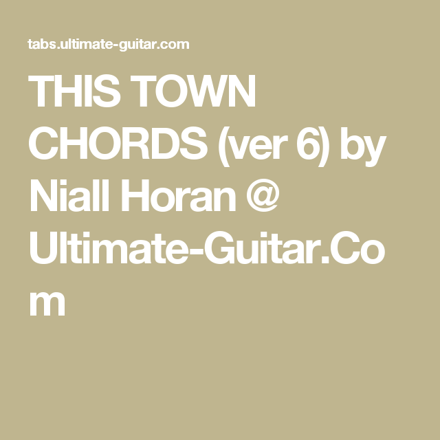THIS TOWN CHORDS (ver 6) by Niall Horan @ Ultimate-Guitar.Com ...