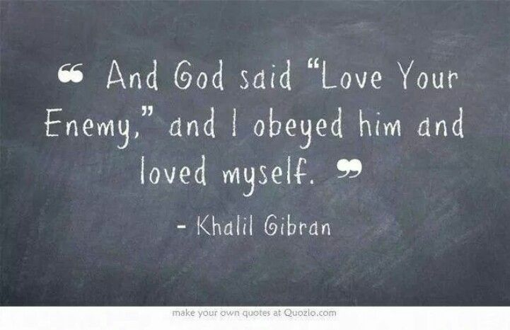 Love Your Enemy So I Love Myself Kahlil Gibran The Prophet