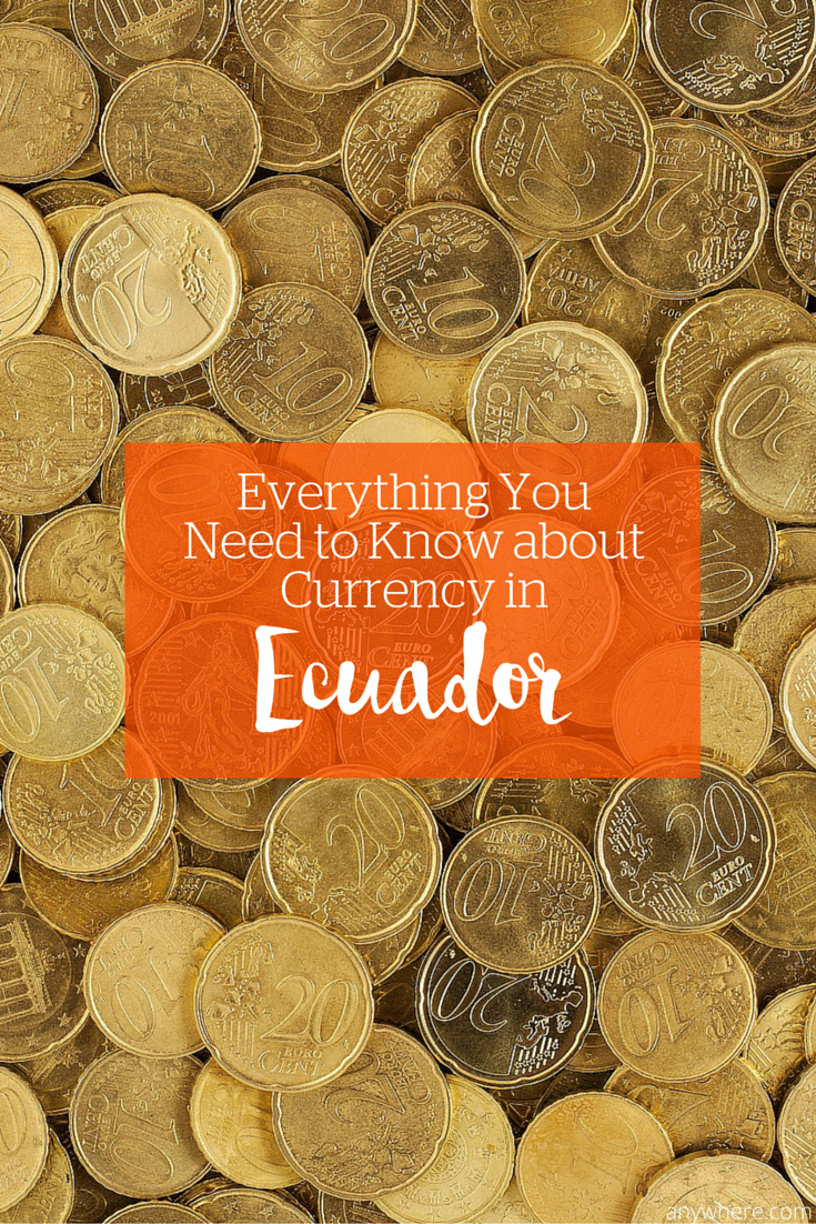 From Managing Exchange Rates To Local Currency Here S Everything You Need Know About And Money In Ecuador