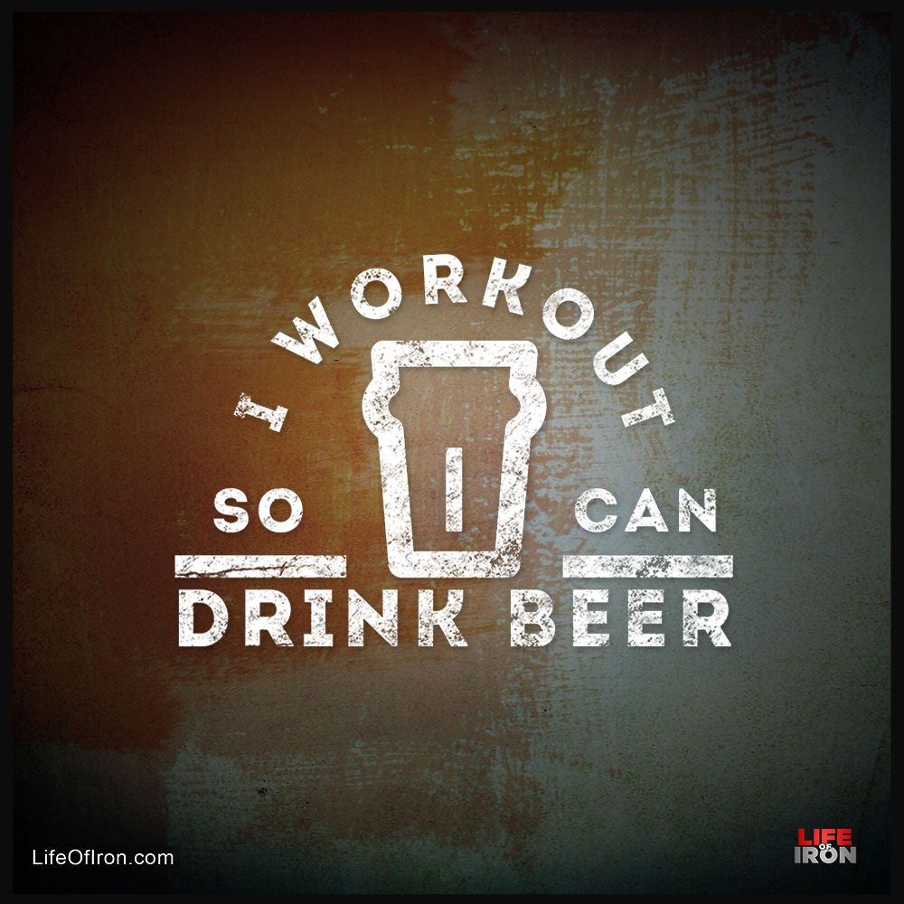 I Workout So I Can Drink Beer Drinking Beer Fitness Motivation Quotes Gym Humor