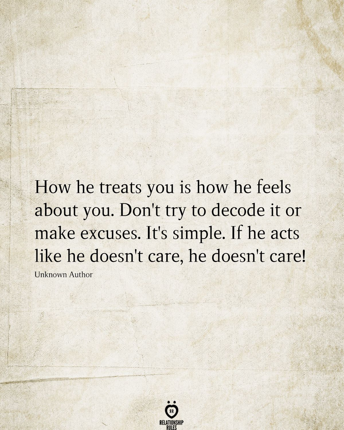 How He Treats You Is How He Feels About You. Don't Try To Decode It Or Make Excuses