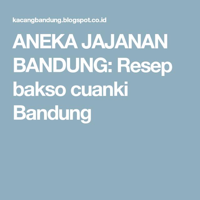 Aneka Jajanan Bandung Resep Bakso Cuanki Bandung Bakso