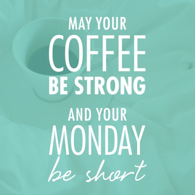 May Your Coffee Be Strong And Your Monday Be Short Love This