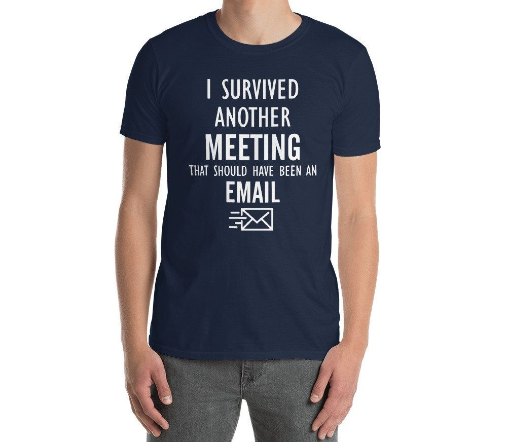 Work Humor Shirt I Survived Another Meeting That Should Have Been
