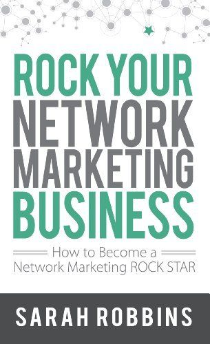 ROCK Your Network Marketing Business: How to Become a Network Marketing ROCK STAR by Sarah Robbins, http://www.amazon.com/dp/1884667260/ref=cm_sw_r_pi_dp_H0bBsb1WJ20QA