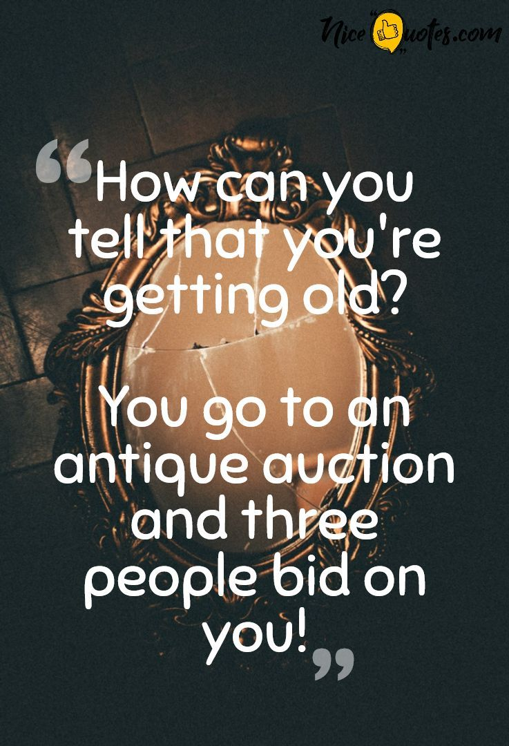 Getting Old Humor Getting Old Quotes Old Quotes Getting Older Humor