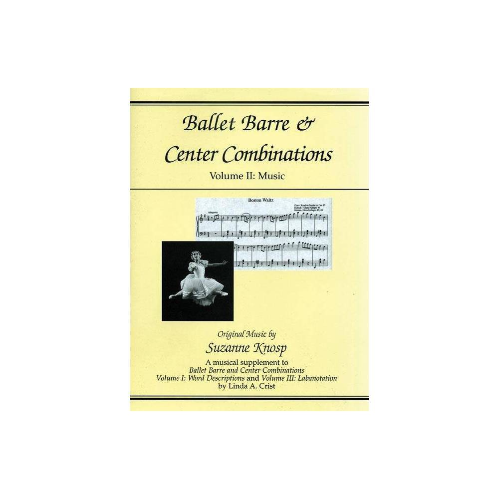 Ballet Barre Center Combinations By Suzanne Knosp Paperback Ballet Barre Barre Ballet