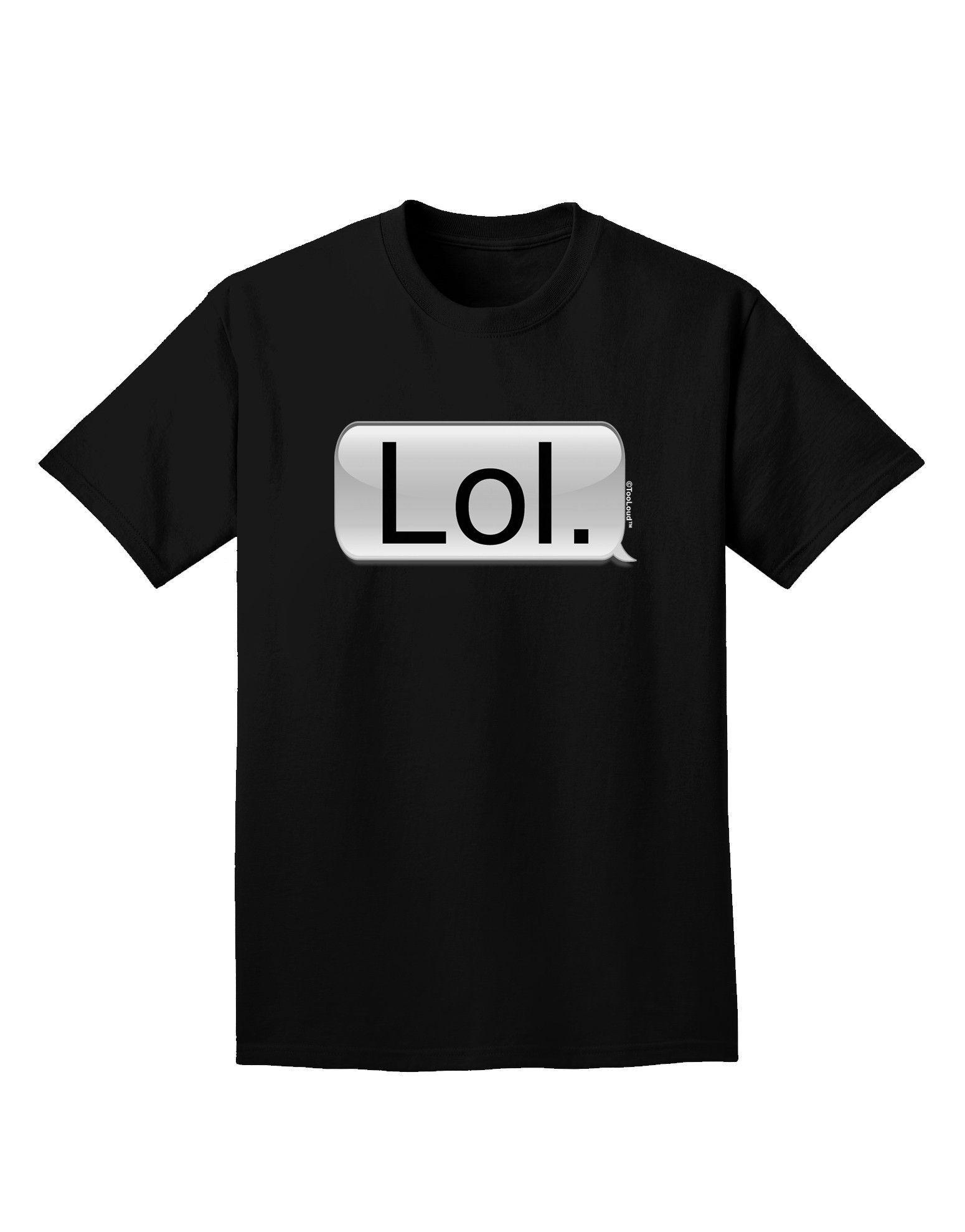 TooLoud Lol Text Bubble Adult Dark T-Shirt