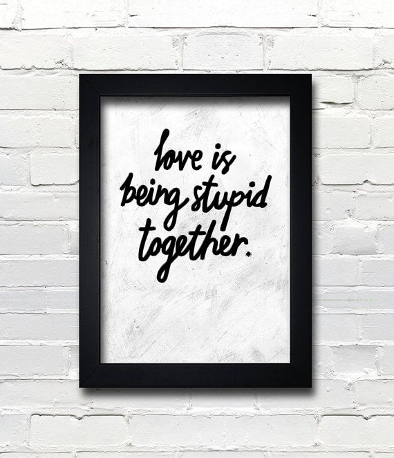 A3 typography poster quote print black white apartment decor romantic gift love is being stupid together 22 00 via etsy