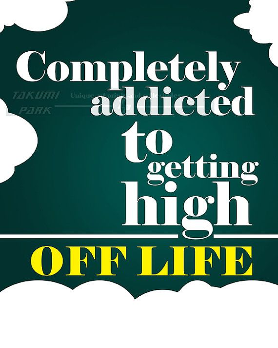 This Quote Print Is Called Completely Addicted To Getting High Off