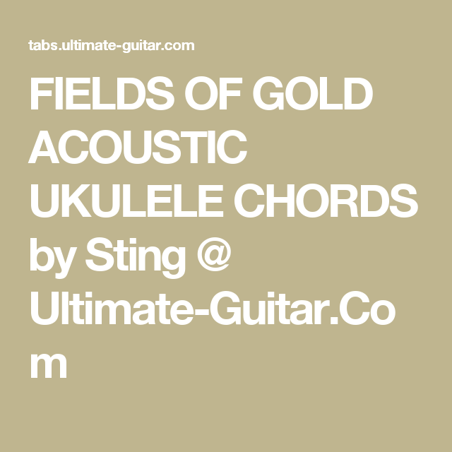 FIELDS OF GOLD ACOUSTIC UKULELE CHORDS by Sting @ Ultimate-Guitar ...