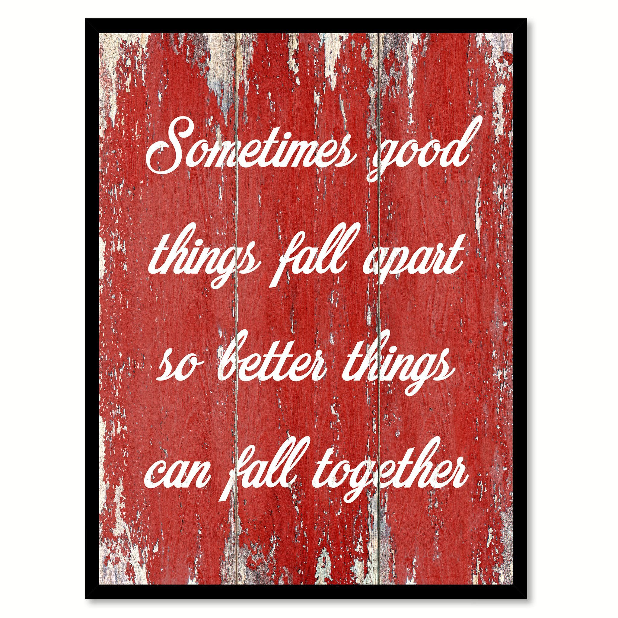 Sometimes Good Things Fall Apart Inspirational Quote