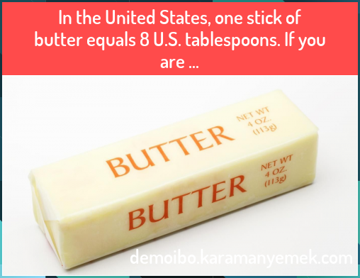 In The United States One Stick Of Butter Equals 8 U S Tablespoons If You Are In The United States One Stick Of B Stick Of Butter The Unit Metric System