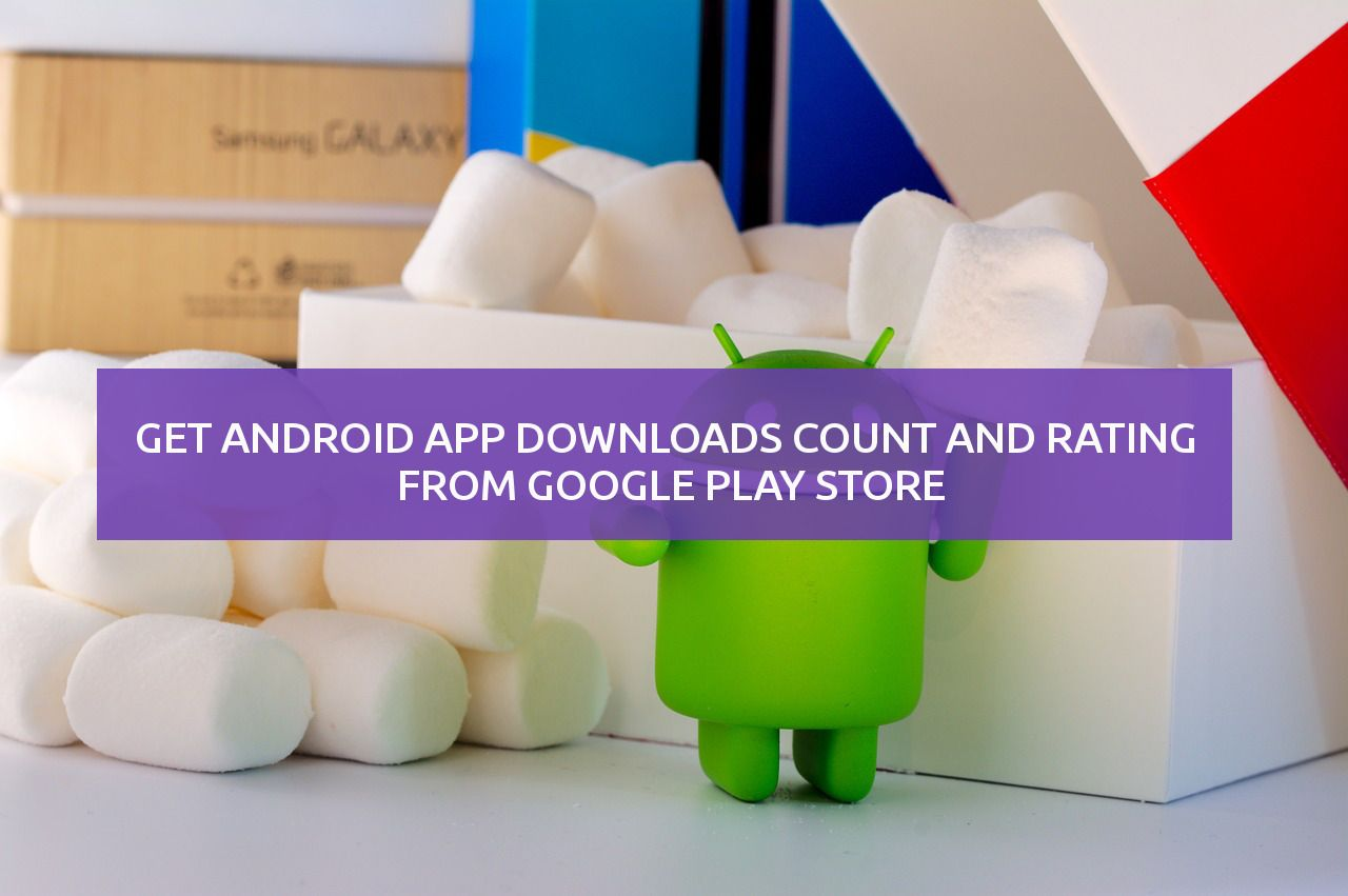 Get android app downloads count and rating from Google