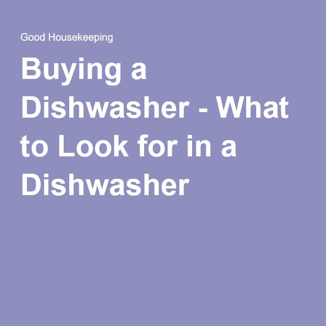 Buying a Dishwasher - What to Look for in a Dishwasher