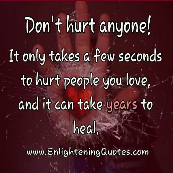 Dont Hurt Anyone Life Quotes Pinterest It Hurts Quotes And
