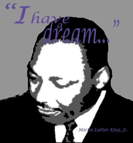 I have a dream. -Martin Luther King, Jr. - http://aboutmartinlutherking.com/?p=38