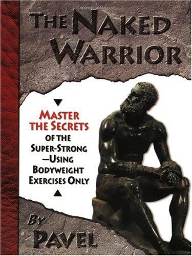 Bestseller Books Online The Naked Warrior Pavel Tsatsouline $26.37  - http://www.ebooknetworking.net/books_detail-0938045555.html