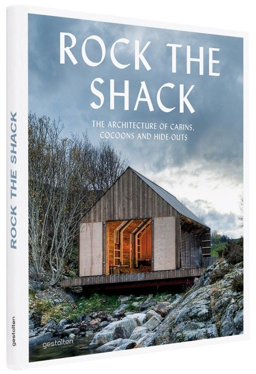 Rock the shack a book about cabins cottages shelters for The love shack cabin