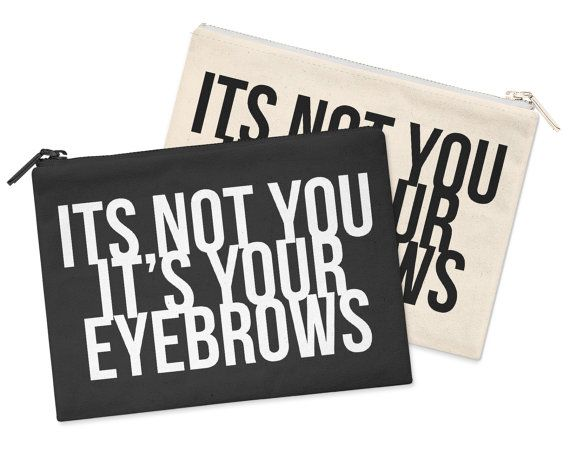 It's Not You It's Your Eyebrows Womens Girls Cosmetic Make Up Bag M6 - SaveThePeople2016