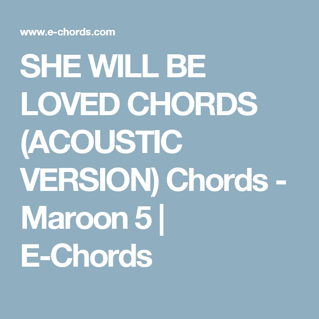 She Will Be Loved Chords Acoustic Version Chords Maroon 5 E