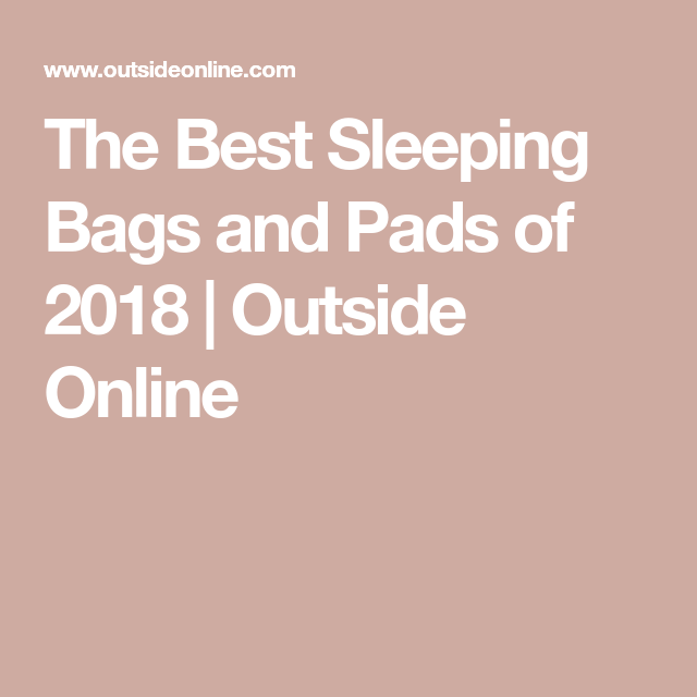 The Best Sleeping Bags And Pads Of 2018 Best Sleeping