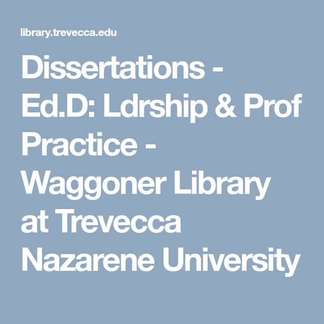 Dissertation Ed D Ldrship Prof Practice Waggoner Library At Trevecca Nazarene University Edd