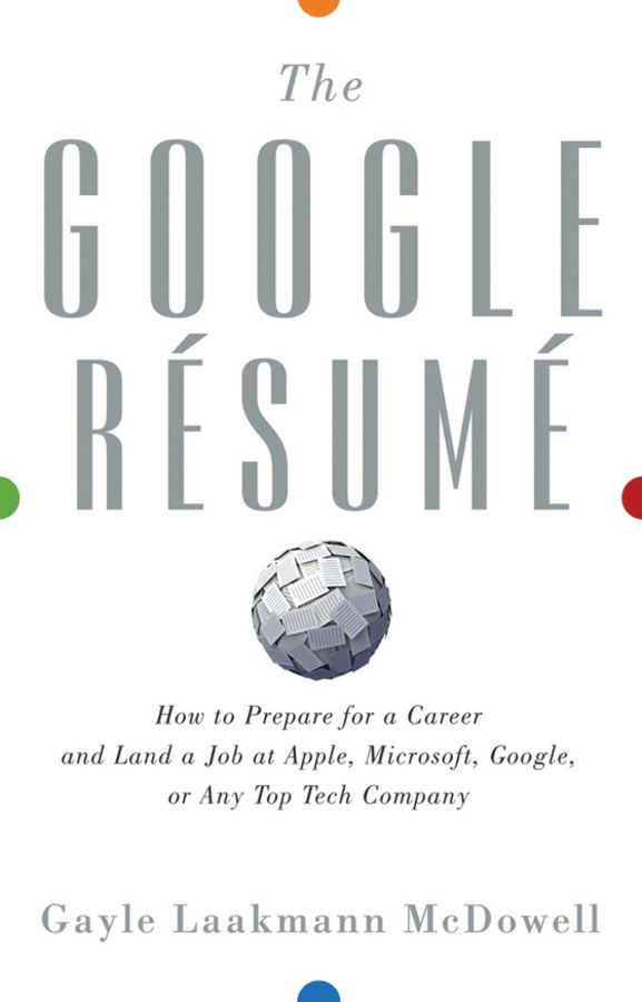 The Google Resume How to Prepare for a Career and Land a Job at - how to prepare resume