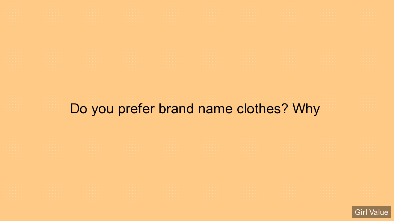 Do you prefer brand name clothes? Why