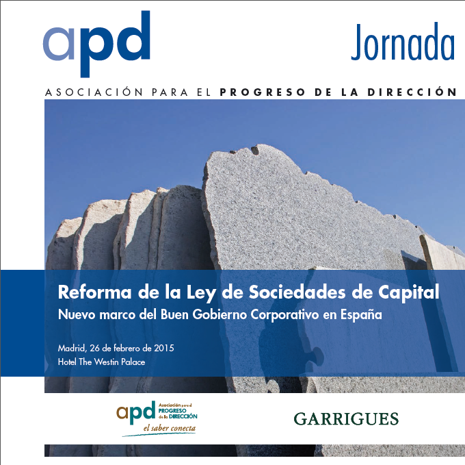 Reforma de la Ley de Sociedades de Capital. Nuevo marco del Buen Gobierno Corporativo en España http://www.apd.es/Inicio/Actividad.aspx?i=C150109