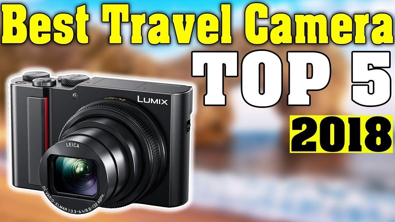 Top 5 Best Travel Camera 2018 Travel Travel Camera Photography