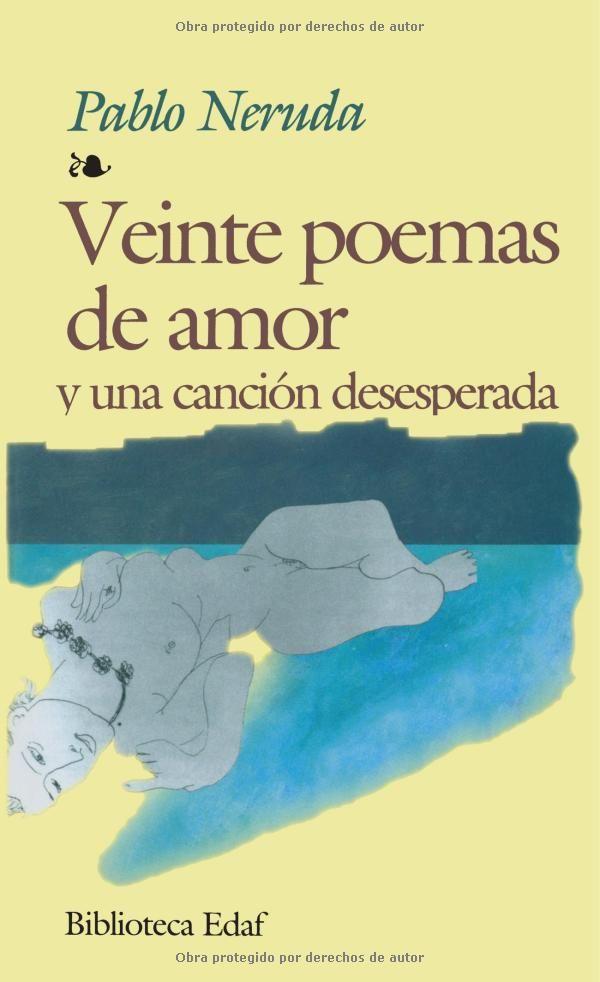 Veinte Poemas De Amor Y Una Canción Desesperada Twenty Love Poems And A Desperate Love Song Pablo Neruda Libros Para Leer Leer Libros Lectura
