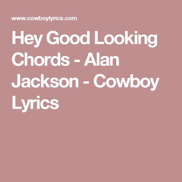Hey Good Looking Chords - Alan Jackson - Cowboy Lyrics   All things ...