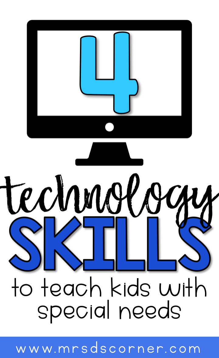 4 Technology Skills To Teach Kids With Special Needs Mrs D S Corner Technology Skills Life Skills Special Education Teaching