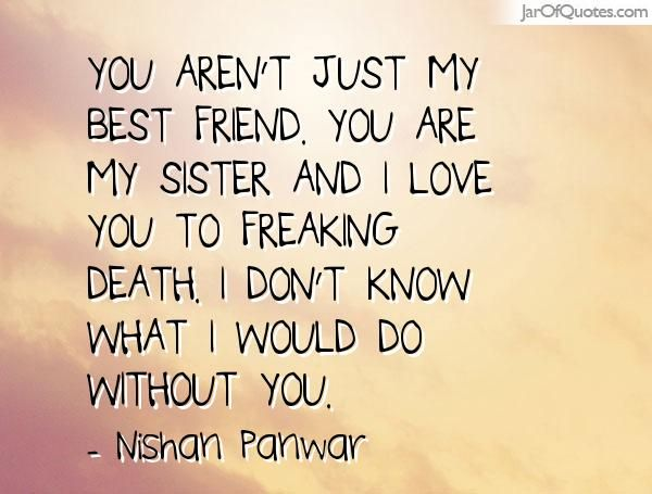 You Are My Sister My Best Friend I Love You Quote Family
