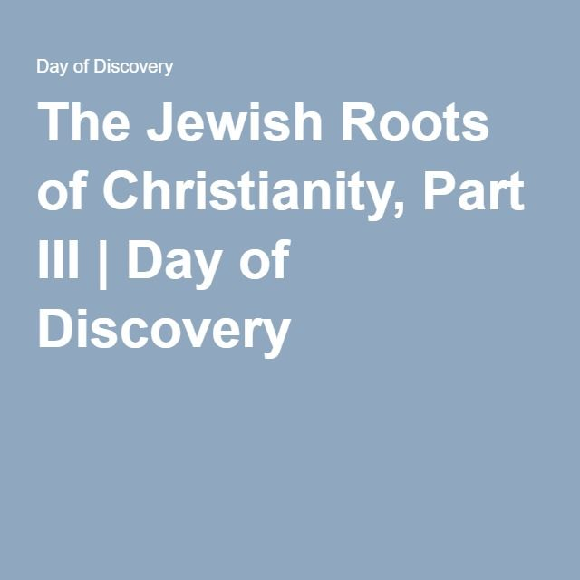 The Jewish Roots of Christianity, Part III | Day of Discovery