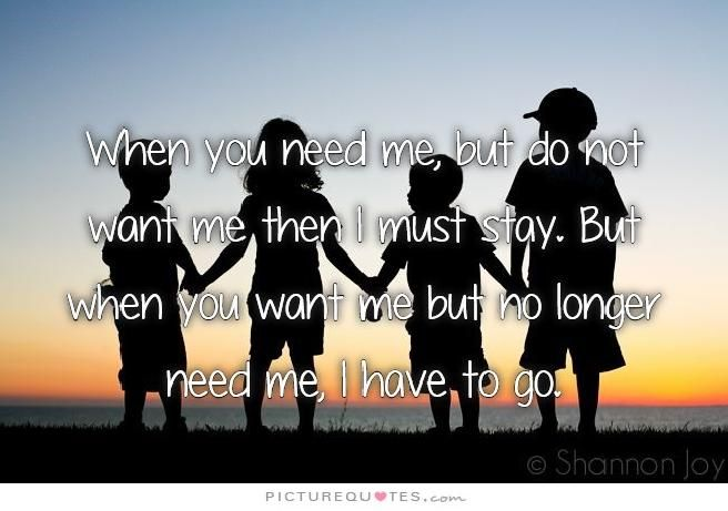 When You Need Me But Do Not Want Me I Must Stay But: When You Need Me, But Do Not Want Me Then I Must Stay. But