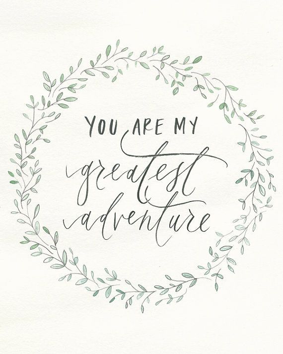 you are my greatest adventure...
