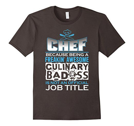 1e6cfcad Mens chef t shirts funny sayings because being a culinary badass 2XL Asphalt