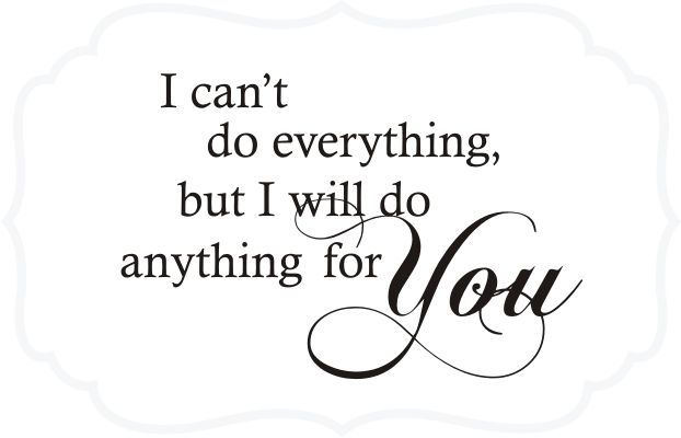 I Can T Do Everything But I Will Do Anything For You Quote The Walls Quotes To Live By Vinyl Quotes Love Quotes