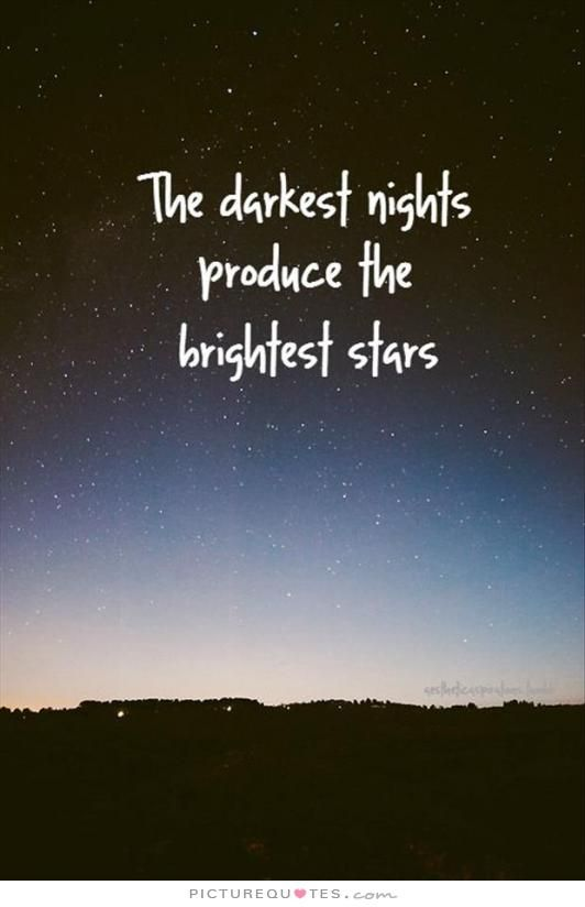 Quotes I Love The Darkest Nights Produce The Brightest Stars