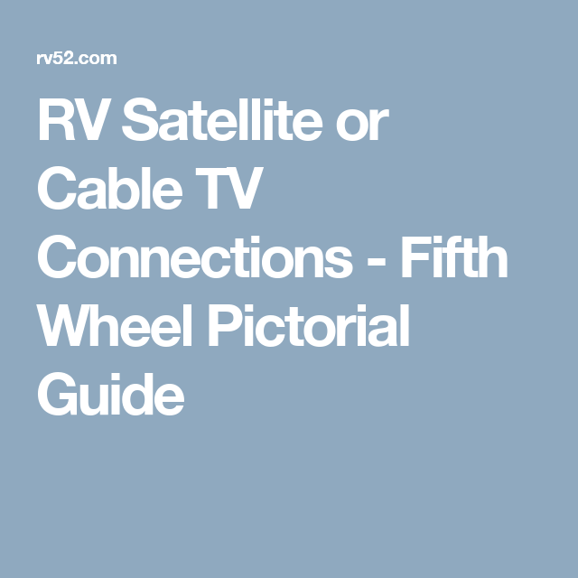 Rv Satellite Or Cable Tv Connections Fifth Wheel Pictorial Guide Cable Tv Fifth Wheel Connection
