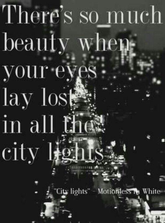 One Of My Favorite Songs Motionless In White City Lights Quotes City Quotes Night Light Quotes