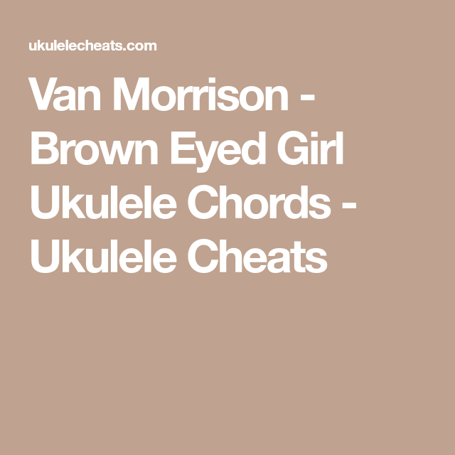 Van Morrison Brown Eyed Girl Ukulele Chords Ukulele Cheats Uke