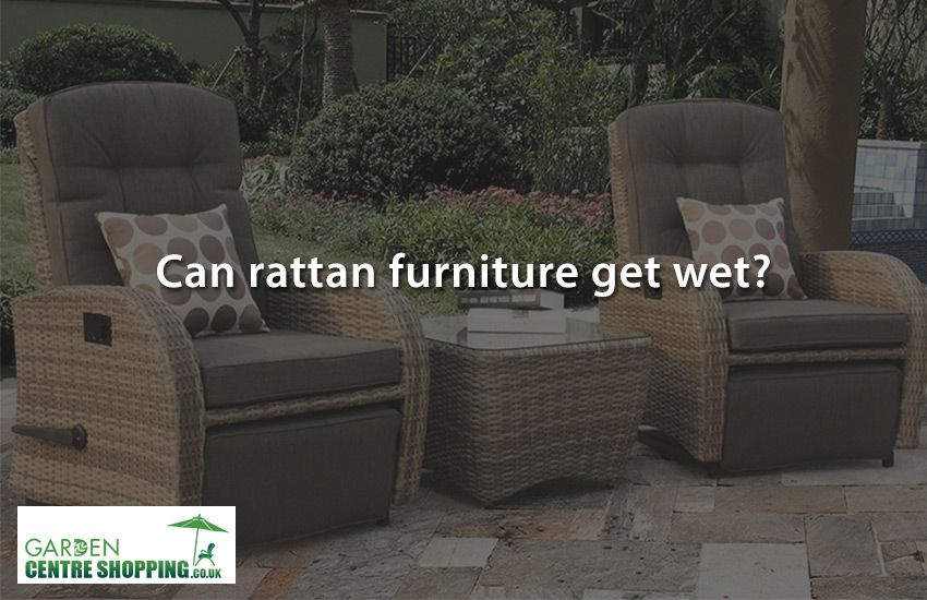 Can Rattan Garden Furniture Get Wet Https Www Gardencentreping