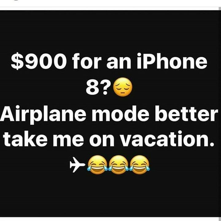 900 for an iPhone 8??? Airplane mode better take me on