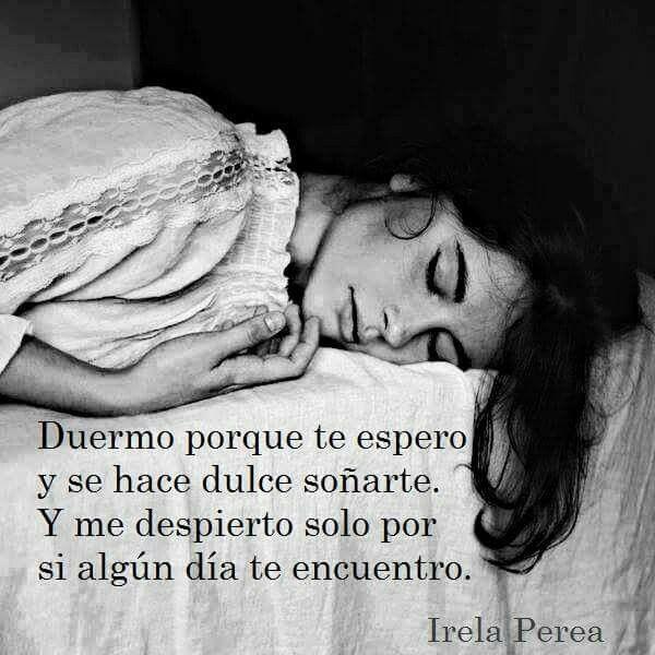 Dormir Solo Para Encontrarte En Sueños Y Luego Despertar Sin Recordar Lo Que Soñé Para Que Siga Siendo Una Sorpresa Cu Ya Desperte Me Siento Sola Sentimientos